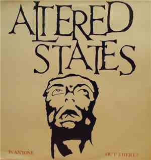 Altered States  - Is Anyone Out There ?