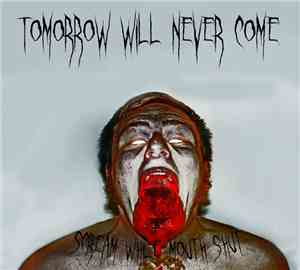 Tomorrow Will Never Come - Scream While Mouth Shut