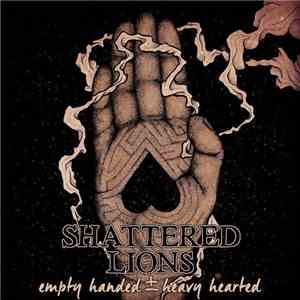 Shattered Lions - Empty Handed ± Heavy Hearted