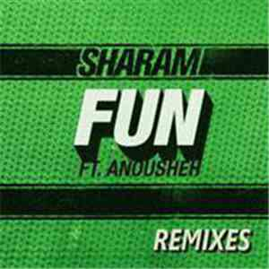 Sharam Ft. Anousheh Khalili - Fun (Remixes)
