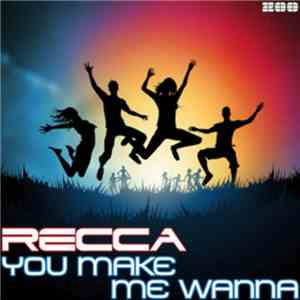 Recca - You Make Me Wanna